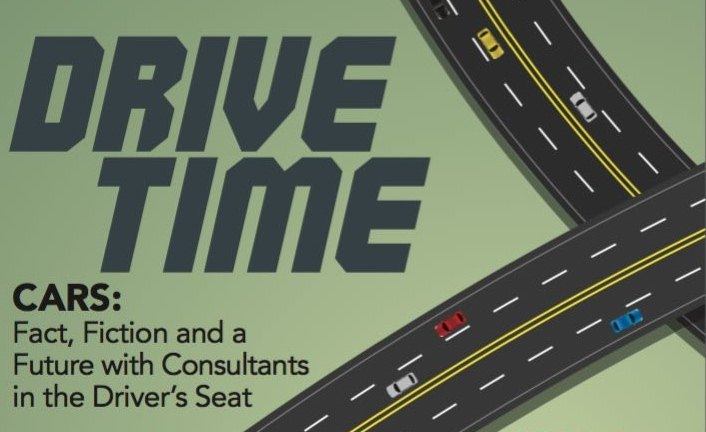 Drive Time: Cars—Fact, Fiction and a Future  with Consultants in the Driver's Seat